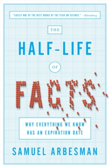 The Half Life Of Facts : Why Everything We Know Has An Expiration Date, Paperback / softback Book
