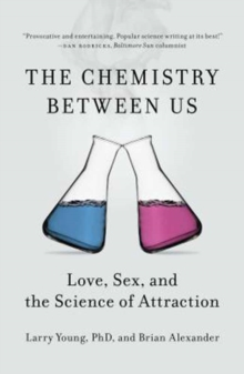 Chemistry Between Us : Love, Sex, and the Science of Attraction, Paperback Book