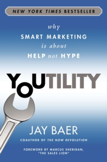 Youtility : Why Smart Marketing is About Help not Hype, Hardback Book