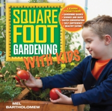 Square Foot Gardening with Kids : Learn Together: - Gardening Basics - Science and Math - Water Conservation - Self-sufficiency - Healthy Eating, Paperback Book