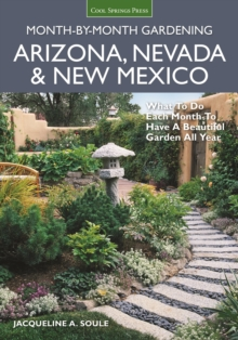 Arizona, Nevada & New Mexico Month-by-Month Gardening : What to Do Each Month to Have a Beautiful Garden All Year, Paperback Book