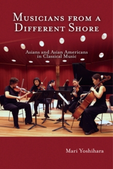 Musicians from a Different Shore : Asians and Asian Americans in Classical Music, Paperback Book