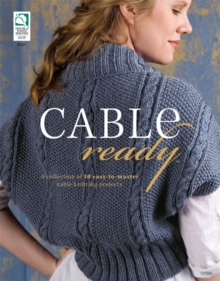 Cable Ready : A Collection of 10 Easy to Master Cable Knitting Projects, Paperback Book