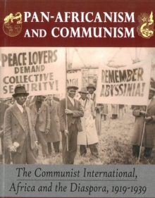 Pan-africanism And Communism : The Communist International, Africa and the Diaspora, 1919-1939, Paperback / softback Book