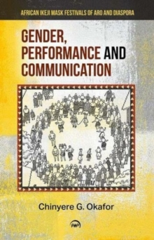 Gender, Performance And Communication : African Ikeji Mask Festivals of Aro and Diaspora, Paperback Book