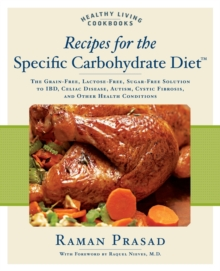 Recipes for the Specific Carbohydrate Diet : The Grain-Free, Lactose-Free, Sugar-Free Solution to Ibd, Celiac Disease, Autism, Cystic Fibrosis, and Other Health Conditions, Paperback / softback Book
