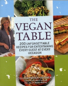 The Vegan Table : 200 Unforgettable Recipes for Entertaining Every Guest at Every Occasion, Paperback Book