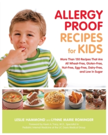 Allergy Proof Recipes for Kids : More Than 150 Recipes That are All Wheat-Free, Gluten-Free, Nut-Free, Egg-Free and Low in Sugar, Paperback Book
