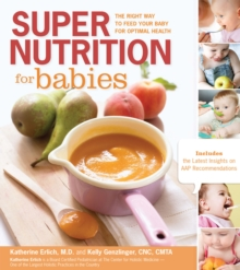 Super Nutrition for Babies : The Right Way to Feed Your Baby for Optimal Health, Paperback / softback Book