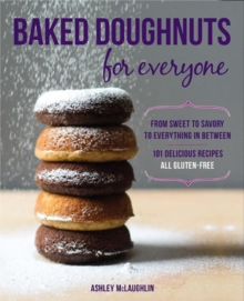 Baked Doughnuts for Everyone : From Sweet to Savory to Everything in Between, 101 Delicious Recipes, All Gluten-Free, Paperback / softback Book