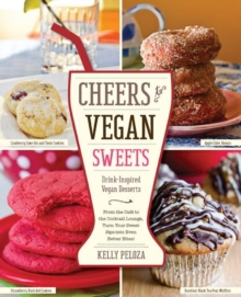 Cheers to Vegan Sweets! : Drink-Inspired Vegan Desserts: From the Cafe to the Cocktail Lounge, Turn Your Sweet Sips Into Even Better Bites!, Paperback Book