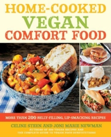 Home-Cooked Vegan Comfort Food : More Than 200 Belly-Filling, Lip-Smacking Recipes, Paperback Book