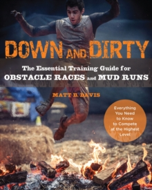 Down and Dirty : The Essential Training Guide for Obstacle Races and Mud Runs, Paperback Book