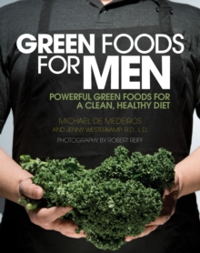 Green Foods for Men : Powerful Foods for a Clean, Healthy Diet, Paperback Book