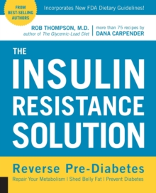 The Insulin Resistance Solution : Repair Your Damaged Metabolism, Shed Belly Fat, and Prevent Diabetes, Paperback Book