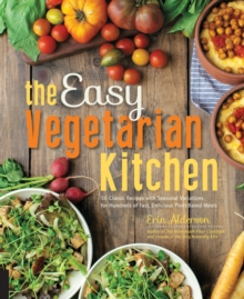 The Easy Vegetarian Kitchen : 50 Classic Recipes with Seasonal Variations for Hundreds of Fast, Delicious Plant-Based Meals, Paperback / softback Book