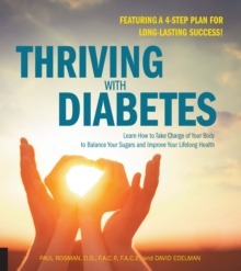 Thriving with Diabetes : Learn How to Take Charge of Your Body to Balance Your Sugars and Improve Your Lifelong Health, Paperback Book
