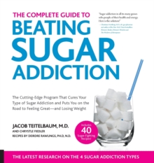 The Complete Guide to Beating Sugar Addiction : The Cutting-Edge Program That Cures Your Type of Sugar Addiction and Puts You on the Road to Feeling Great--and Losing Weight!, Paperback / softback Book