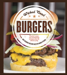 Wicked Good Burgers : Fearless Recipes and Uncompromising Techniques for the Ultimate Patty, Paperback / softback Book