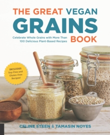 The Great Vegan Grains Book : Celebrate Whole Grains with More Than 100 Delicious Plant-Based Recipes, Paperback / softback Book
