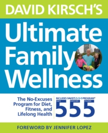 David Kirsch's Ultimate Family Wellness : The No Excuses Program for Diet, Exercise and Lifelong Health, Paperback Book