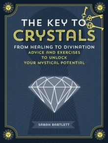 Key to Crystals : From Healing to Divination: Advice and Excersises to Unlock Your Mysitcal Potential, Hardback Book
