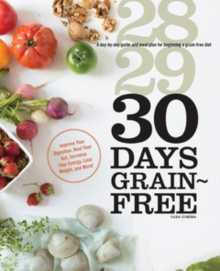 30 Days Grain-Free : A Day-by-Day Guide and Meal Plan for Beginning a Grain-Free Diet, Paperback / softback Book