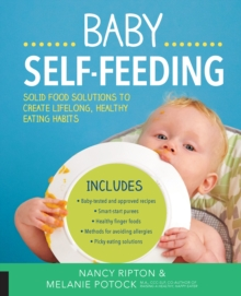 Baby Self-Feeding : Solutions for Introducing Purees and Solids to Create Lifelong, Healthy Eating Habits, Paperback Book