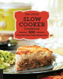 The Little Slow Cooker Cookbook : 500 of the Best Slow Cooker Recipes Ever, Paperback / softback Book