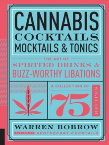 Cannabis Cocktails, Mocktails & Tonics : The Art of Spirited Drinks and Buzz-Worthy Libations, Hardback Book