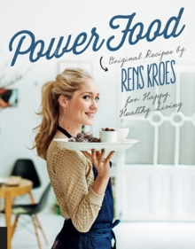 Power Food : Original Recipes by Rens Kroes for Happy Healthy Living, Hardback Book