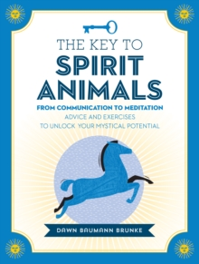 The Key to Spirit Animals : From Communication to Meditation: Advice and Exercises to Unlock Your Mystical Potential, Hardback Book