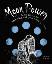Moon Power : Lunar Rituals for Connecting with Your Inner Goddess, Paperback / softback Book