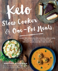 Keto Slow Cooker & One-Pot Meals : Over 100 Simple & Delicious Low-Carb, Paleo and Primal Recipes for Weight Loss and Better Health, Paperback Book