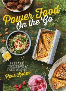 Power Food On the Go : Prepare, Preserve, and Take Along, Hardback Book