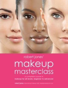 Robert Jones' Makeup Masterclass : A Complete Course in Makeup for All Levels, Beginner to Advanced, Paperback Book