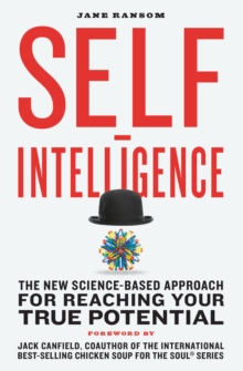 Self-Intelligence : The New Science-Based Approach for Reaching Your True Potential, Paperback / softback Book