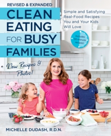 Clean Eating for Busy Families, revised and expanded : Simple and Satisfying Real-Food Recipes You and Your Kids Will Love, Paperback / softback Book