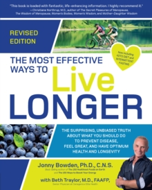 The Most Effective Ways to Live Longer, Revised : The Surprising, Unbiased Truth About What You Should Do to Prevent Disease, Feel Great, and Have Optimum Health and Longevity, Paperback / softback Book