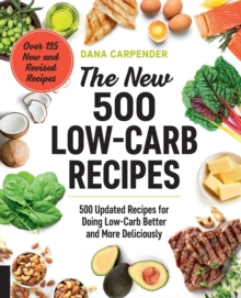 The New 500 Low-Carb Recipes : 500 Updated Recipes for Doing Low-Carb Better and More Deliciously, Paperback / softback Book