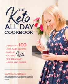 The Keto All Day Cookbook : More Than 100 Low-Carb Recipes That Let You Stay Keto for Breakfast, Lunch, and Dinner, Paperback / softback Book
