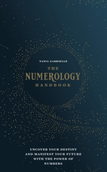 The Numerology Handbook : Uncover your Destiny and Manifest Your Future with the Power of Numbers, Hardback Book