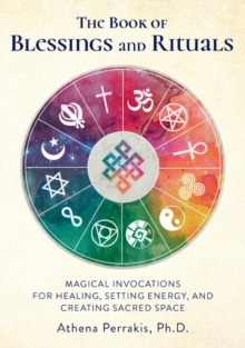 The Book of Blessings and Rituals : Magical Invocations for Healing, Setting Energy, and Creating Sacred Space, Hardback Book