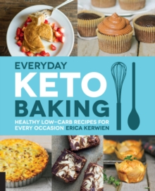 Everyday Keto Baking : Healthy Low-Carb Recipes for Every Occasion, Paperback / softback Book