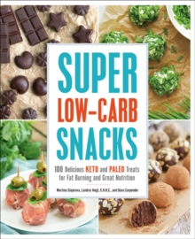 Super Low-Carb Snacks : 100 Delicious Keto and Paleo Treats for Fat Burning and Great Nutrition, Paperback / softback Book
