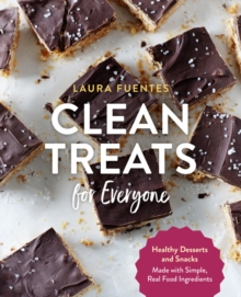 Clean Treats for Everyone : Healthy Desserts and Snacks Made with Simple, Real Food Ingredients, Paperback / softback Book