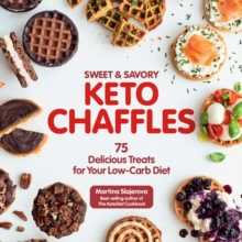 Sweet & Savory Keto Chaffles : 75 Delicious Treats for Your Low-Carb Diet, Paperback / softback Book
