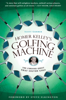 Homer Kelley's Golfing Machine : The Curious Quest that Solved Golf, Paperback / softback Book