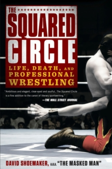 The Squared Circle : Life, Death and Professional Wrestling, Paperback Book