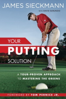 Your Putting Solution : A Tour-Proven Approach to Mastering the Greens, Hardback Book